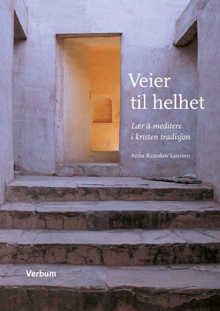 Veien til helhet – lær å meditere i kristen tradisjon, av Anna Ramskov Laursen